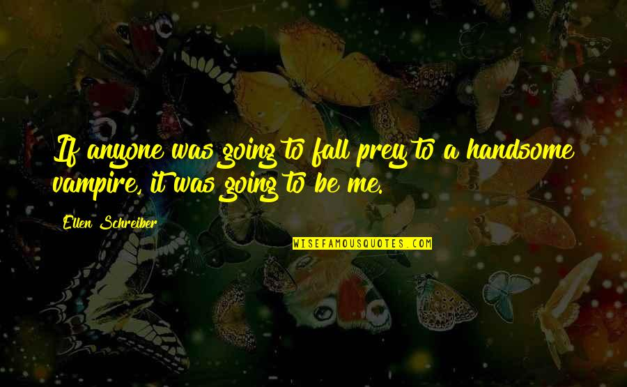 Even If I Fall Quotes By Ellen Schreiber: If anyone was going to fall prey to
