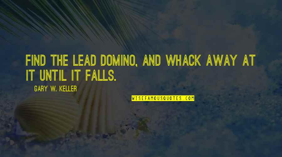 Even If I Fall Quotes By Gary W. Keller: Find the lead domino, and whack away at