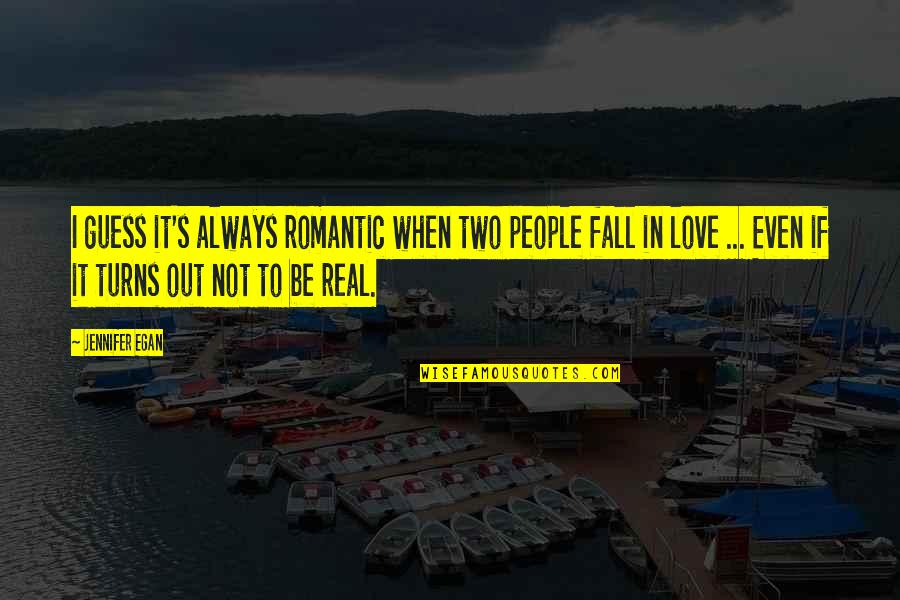 Even If I Fall Quotes By Jennifer Egan: I guess it's always romantic when two people