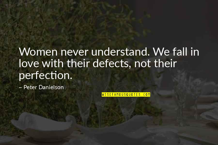 Even If I Fall Quotes By Peter Danielson: Women never understand. We fall in love with