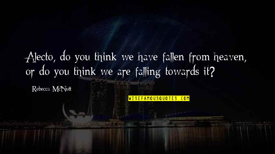 Even If I Fall Quotes By Rebecca McNutt: Alecto, do you think we have fallen from
