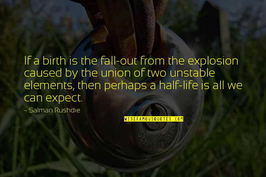 Even If I Fall Quotes By Salman Rushdie: If a birth is the fall-out from the