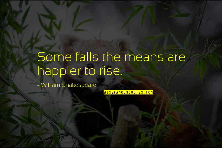 Even If I Fall Quotes By William Shakespeare: Some falls the means are happier to rise.