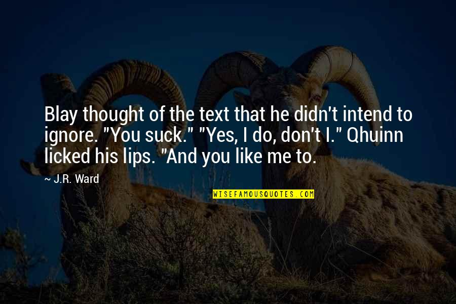 Even If You Ignore Me Quotes By J.R. Ward: Blay thought of the text that he didn't