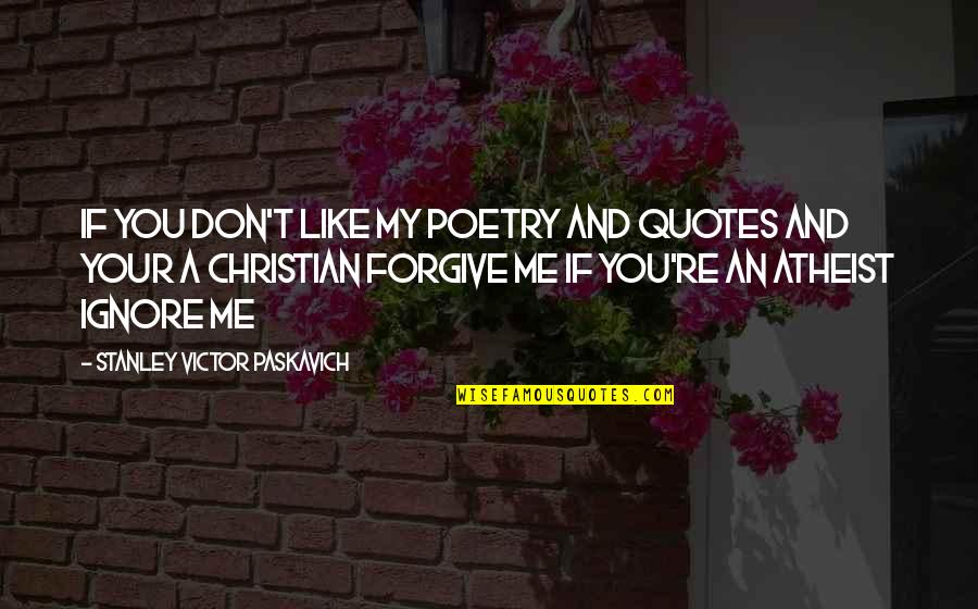 Even If You Ignore Me Quotes By Stanley Victor Paskavich: If you don't like my poetry and quotes