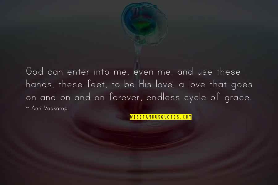 Even Love Quotes By Ann Voskamp: God can enter into me, even me, and