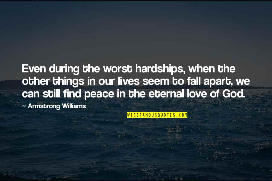 Even Love Quotes By Armstrong Williams: Even during the worst hardships, when the other