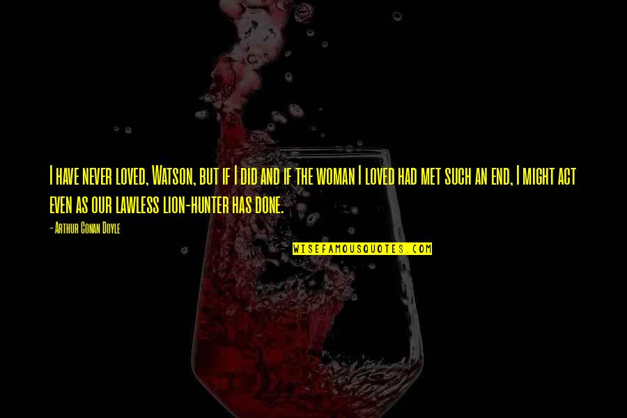 Even Love Quotes By Arthur Conan Doyle: I have never loved, Watson, but if I