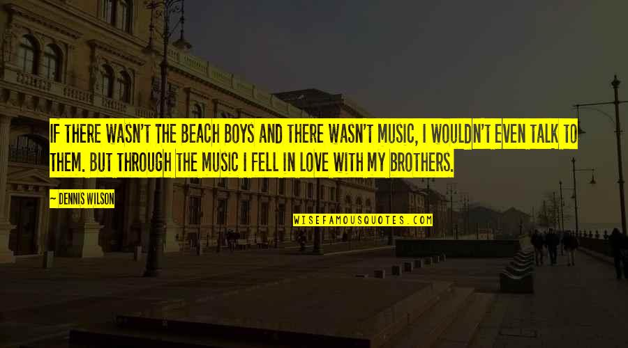 Even Love Quotes By Dennis Wilson: If there wasn't The Beach Boys and there