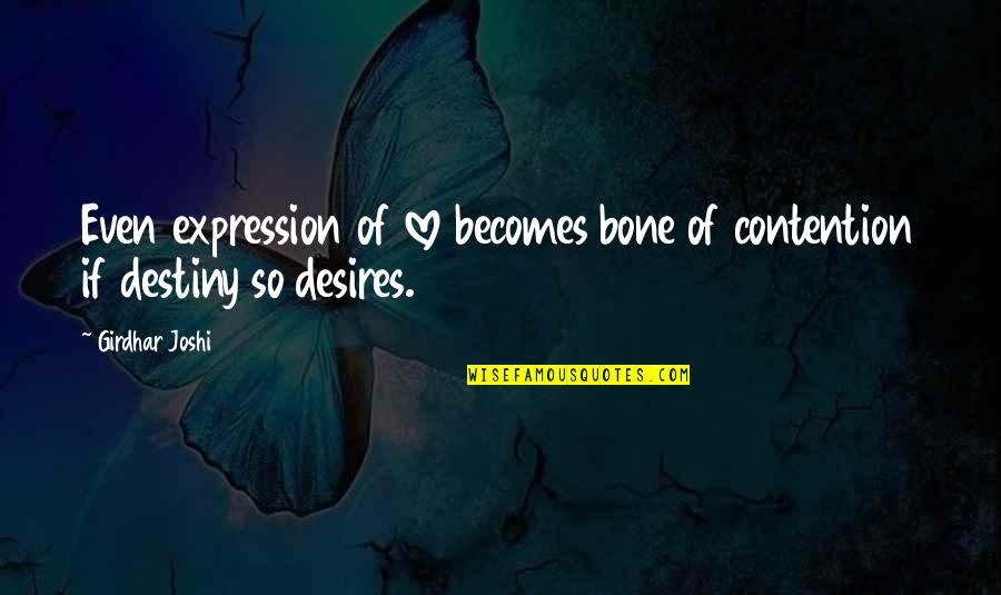 Even Love Quotes By Girdhar Joshi: Even expression of love becomes bone of contention