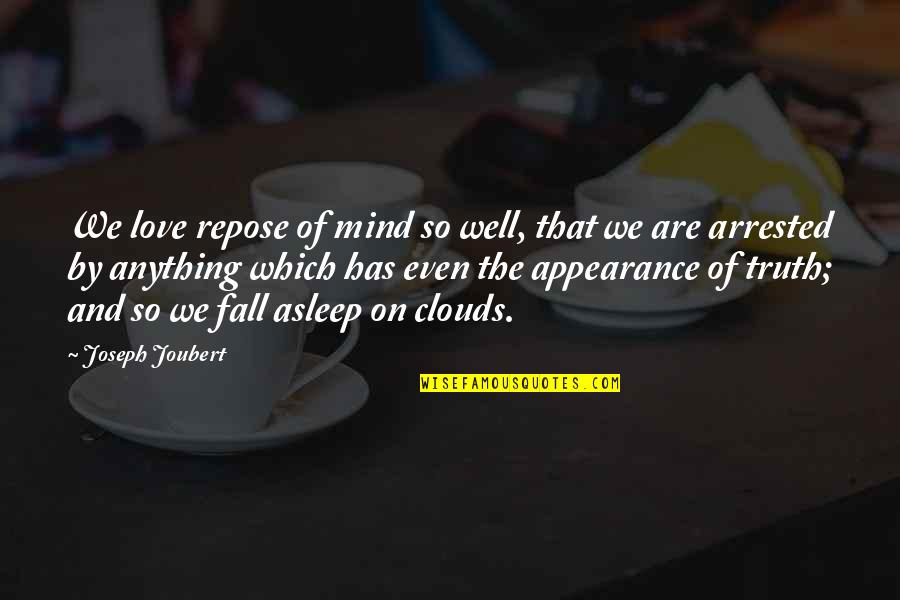 Even Love Quotes By Joseph Joubert: We love repose of mind so well, that