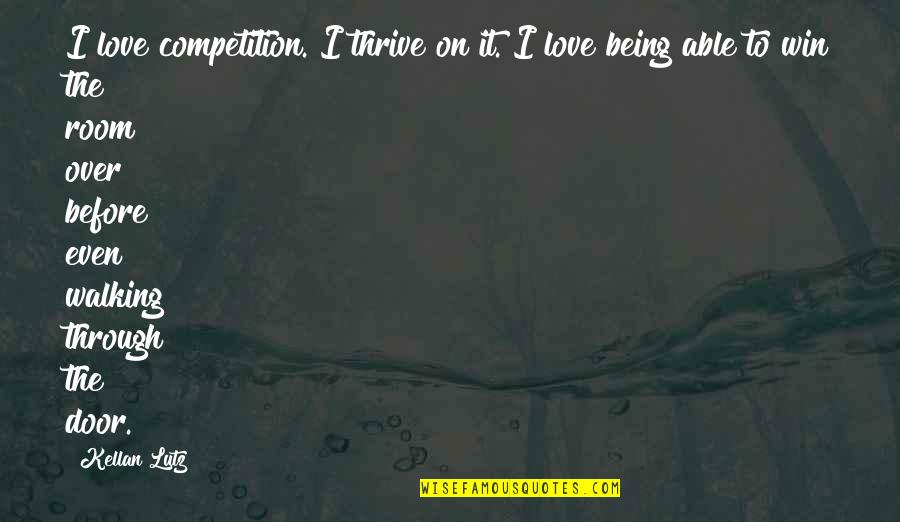 Even Love Quotes By Kellan Lutz: I love competition. I thrive on it. I