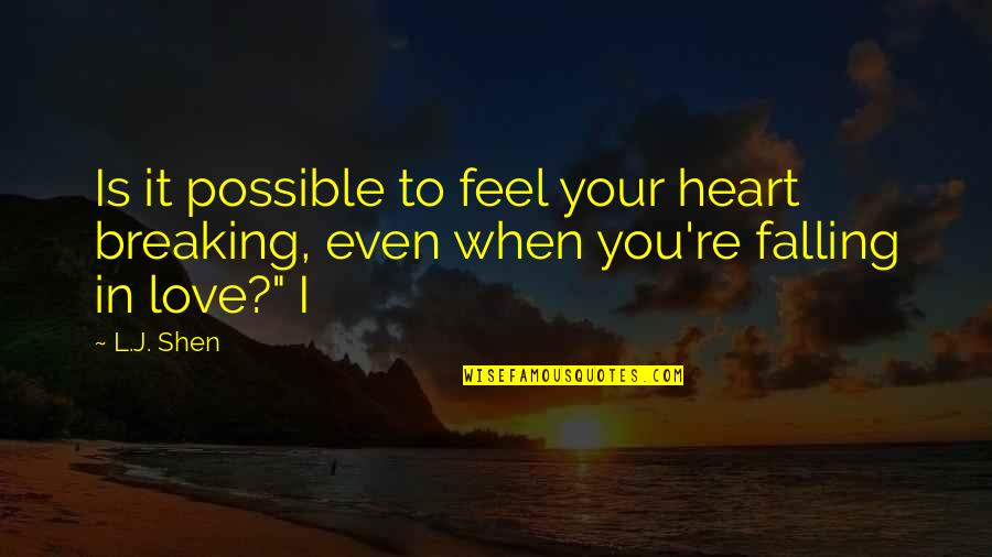 Even Love Quotes By L.J. Shen: Is it possible to feel your heart breaking,