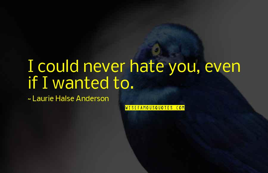 Even Love Quotes By Laurie Halse Anderson: I could never hate you, even if I