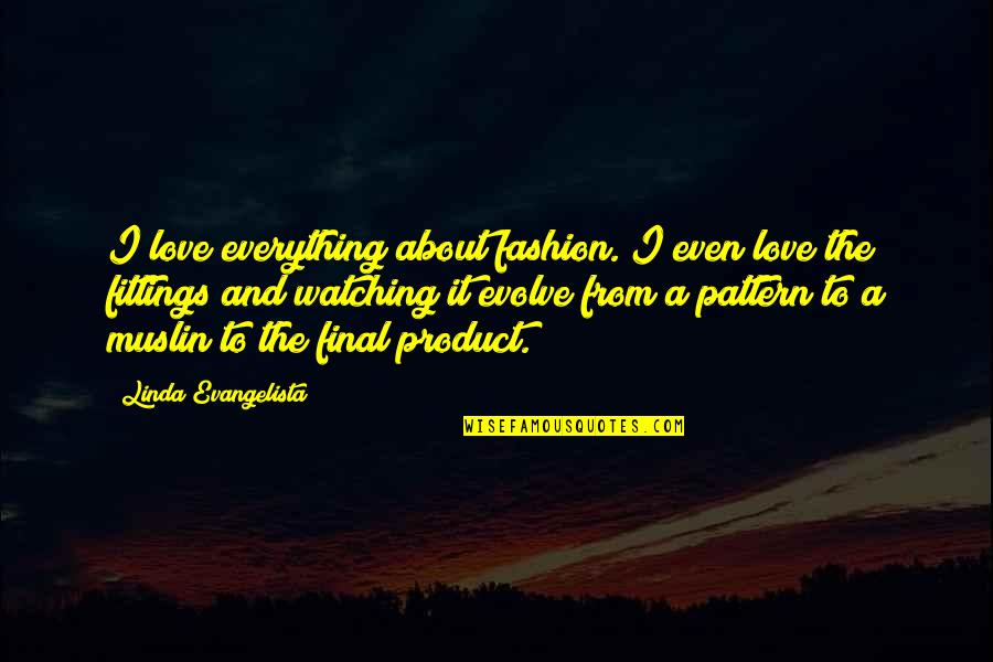 Even Love Quotes By Linda Evangelista: I love everything about fashion. I even love