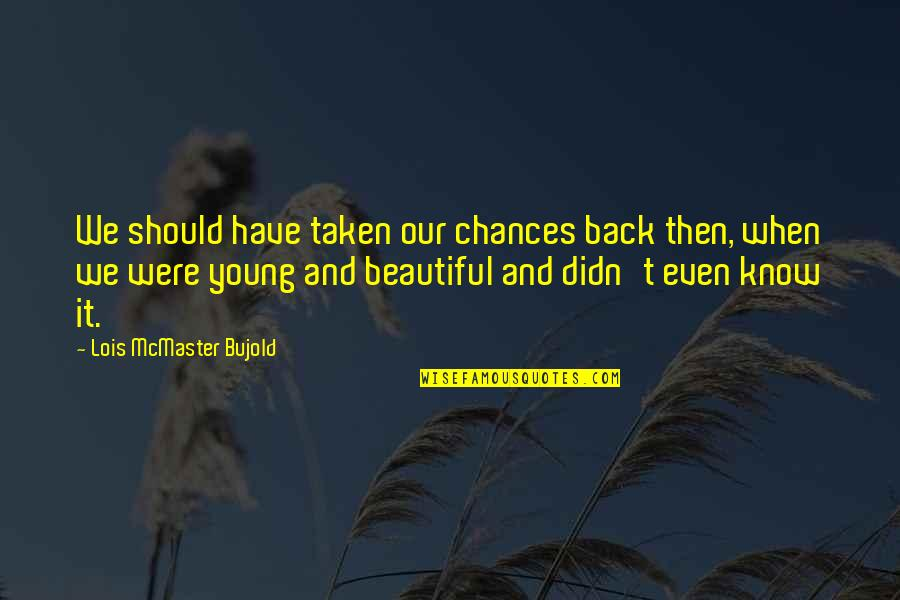 Even Love Quotes By Lois McMaster Bujold: We should have taken our chances back then,
