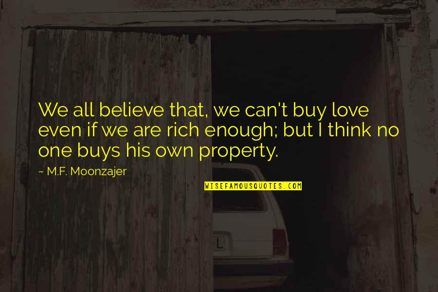 Even Love Quotes By M.F. Moonzajer: We all believe that, we can't buy love