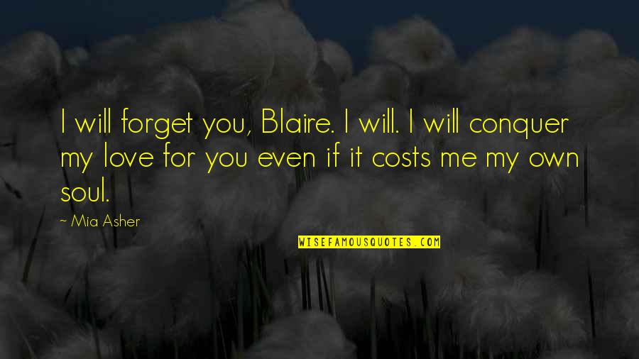 Even Love Quotes By Mia Asher: I will forget you, Blaire. I will. I