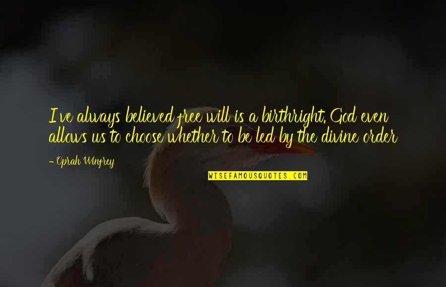 Even Love Quotes By Oprah Winfrey: I've always believed free will is a birthright.