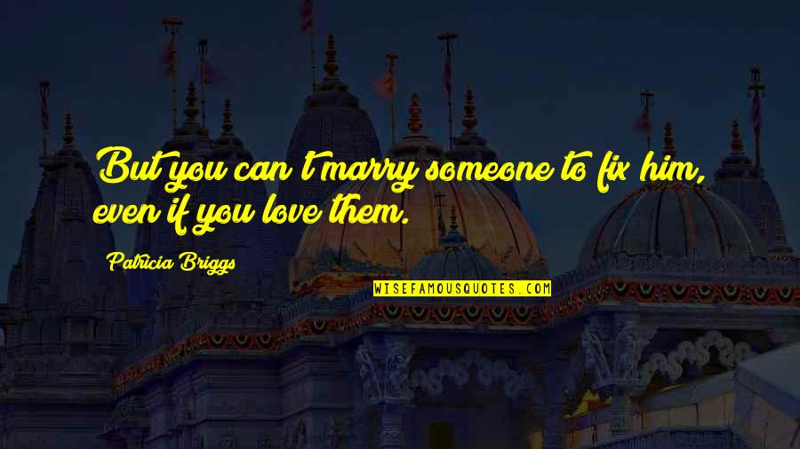 Even Love Quotes By Patricia Briggs: But you can't marry someone to fix him,