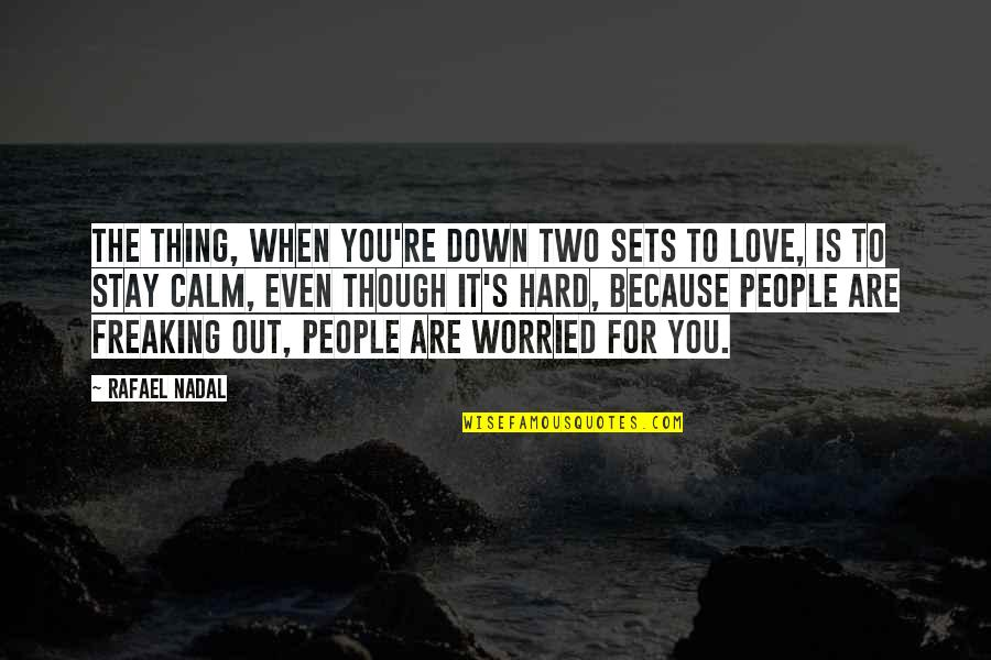 Even Love Quotes By Rafael Nadal: The thing, when you're down two sets to