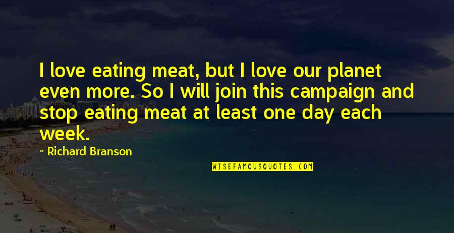 Even Love Quotes By Richard Branson: I love eating meat, but I love our