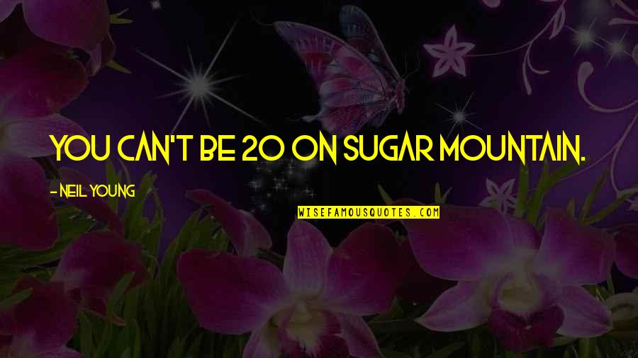 Even Stevens Movie Quotes By Neil Young: You can't be 20 on Sugar Mountain.