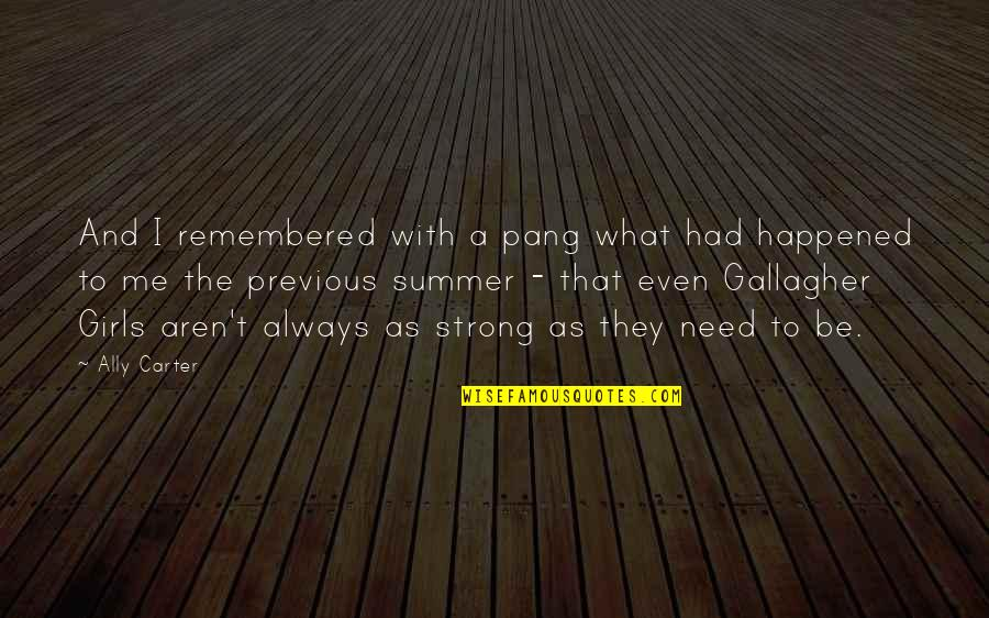 Even The Strong Quotes By Ally Carter: And I remembered with a pang what had