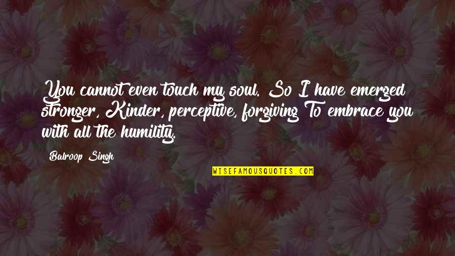 Even The Strong Quotes By Balroop Singh: You cannot even touch my soul. So I