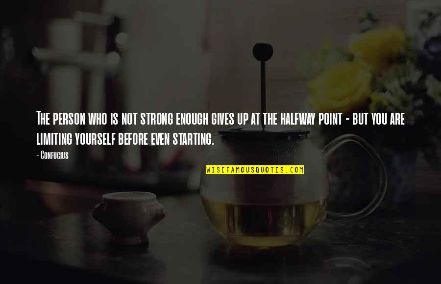 Even The Strong Quotes By Confucius: The person who is not strong enough gives