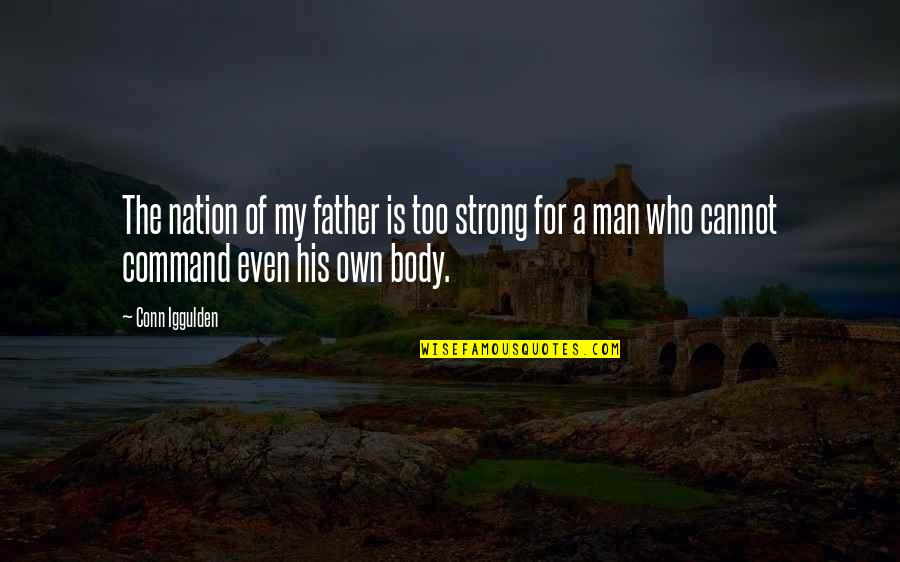 Even The Strong Quotes By Conn Iggulden: The nation of my father is too strong