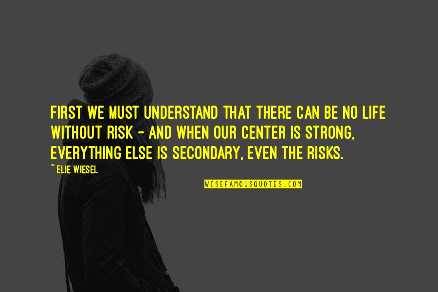 Even The Strong Quotes By Elie Wiesel: First we must understand that there can be