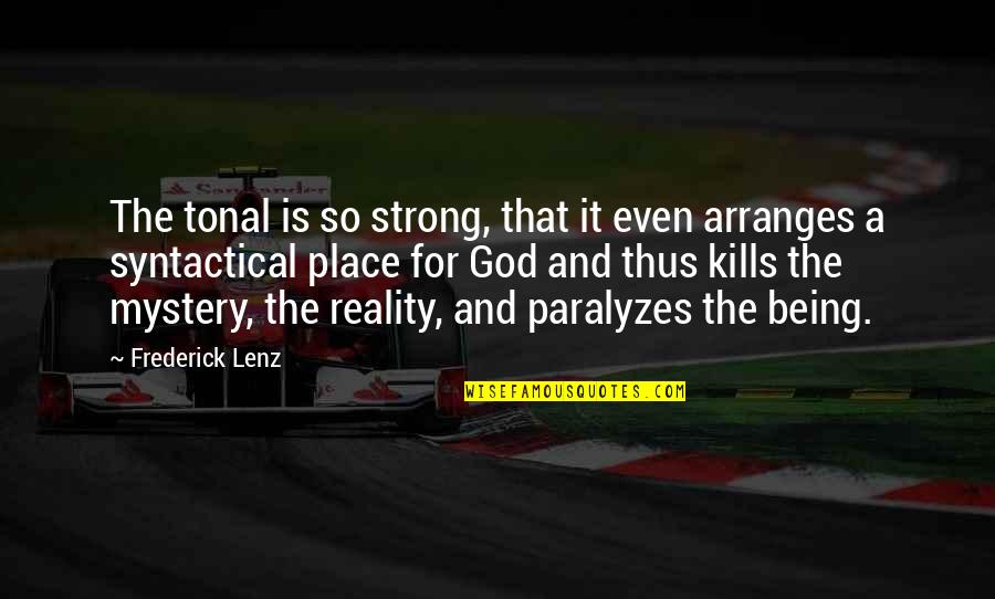 Even The Strong Quotes By Frederick Lenz: The tonal is so strong, that it even