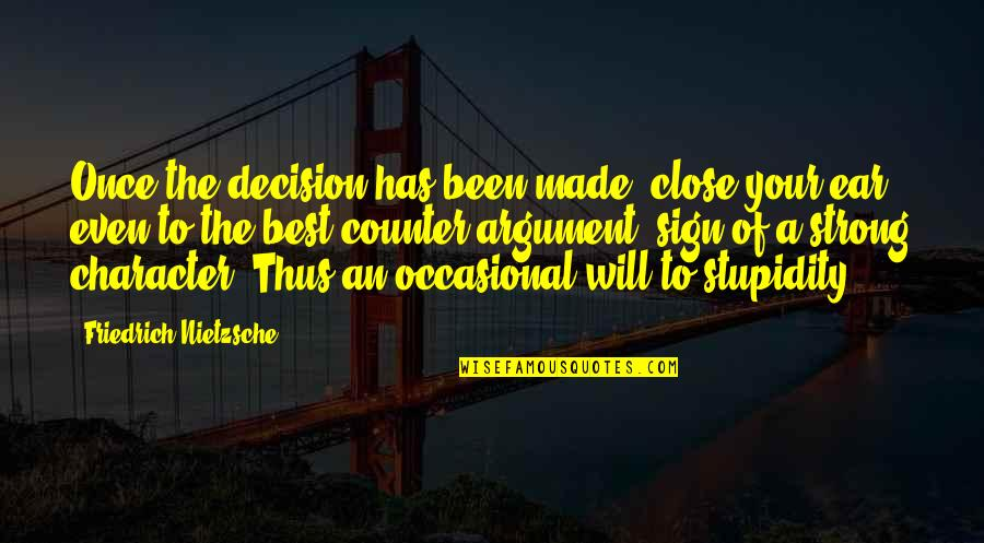 Even The Strong Quotes By Friedrich Nietzsche: Once the decision has been made, close your