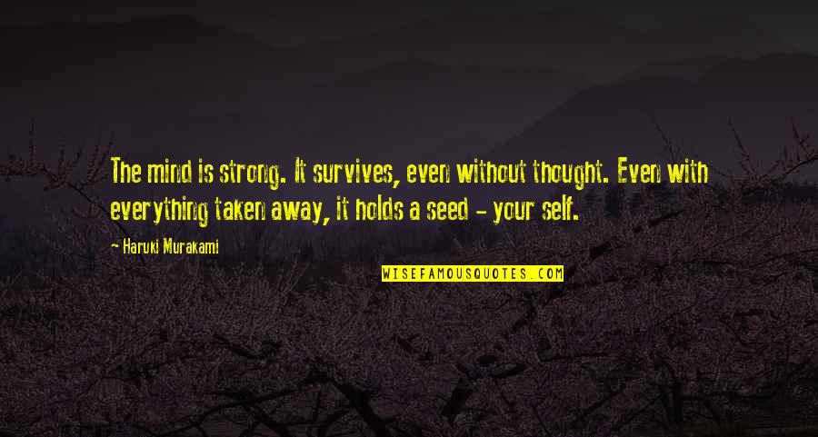 Even The Strong Quotes By Haruki Murakami: The mind is strong. It survives, even without