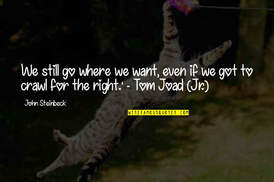 Even The Strong Quotes By John Steinbeck: We still go where we want, even if