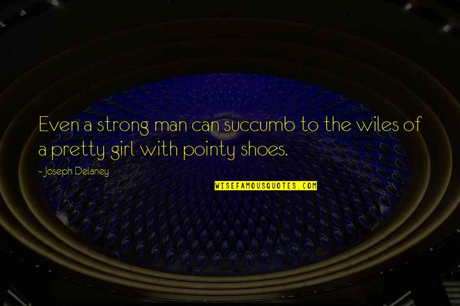 Even The Strong Quotes By Joseph Delaney: Even a strong man can succumb to the