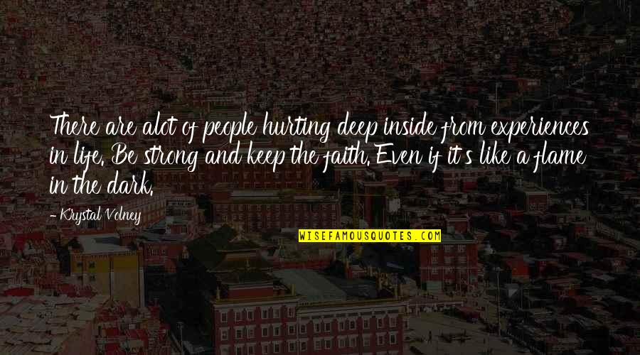 Even The Strong Quotes By Krystal Volney: There are alot of people hurting deep inside
