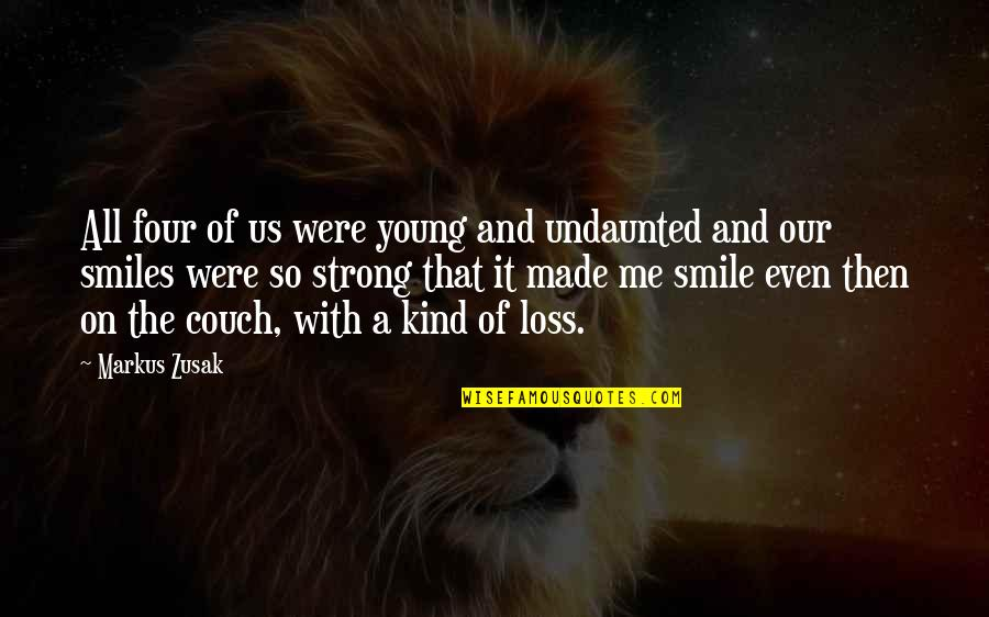 Even The Strong Quotes By Markus Zusak: All four of us were young and undaunted