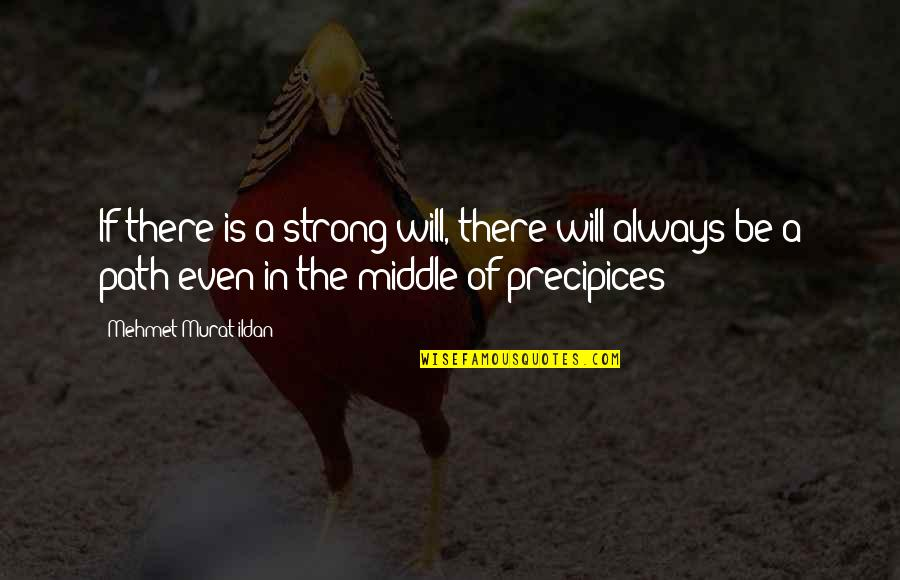 Even The Strong Quotes By Mehmet Murat Ildan: If there is a strong will, there will