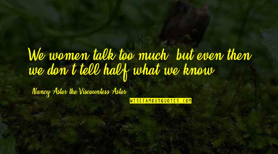 Even The Strong Quotes By Nancy Astor The Viscountess Astor: We women talk too much, but even then