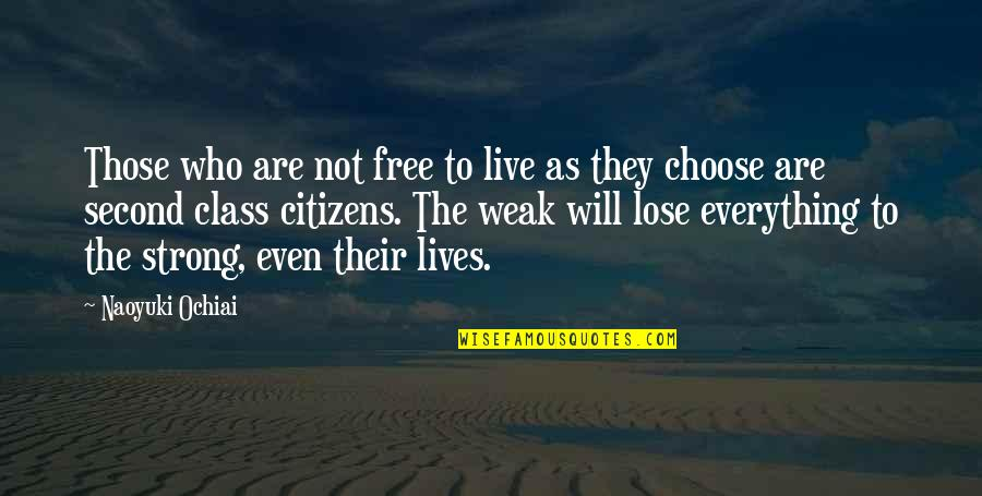 Even The Strong Quotes By Naoyuki Ochiai: Those who are not free to live as
