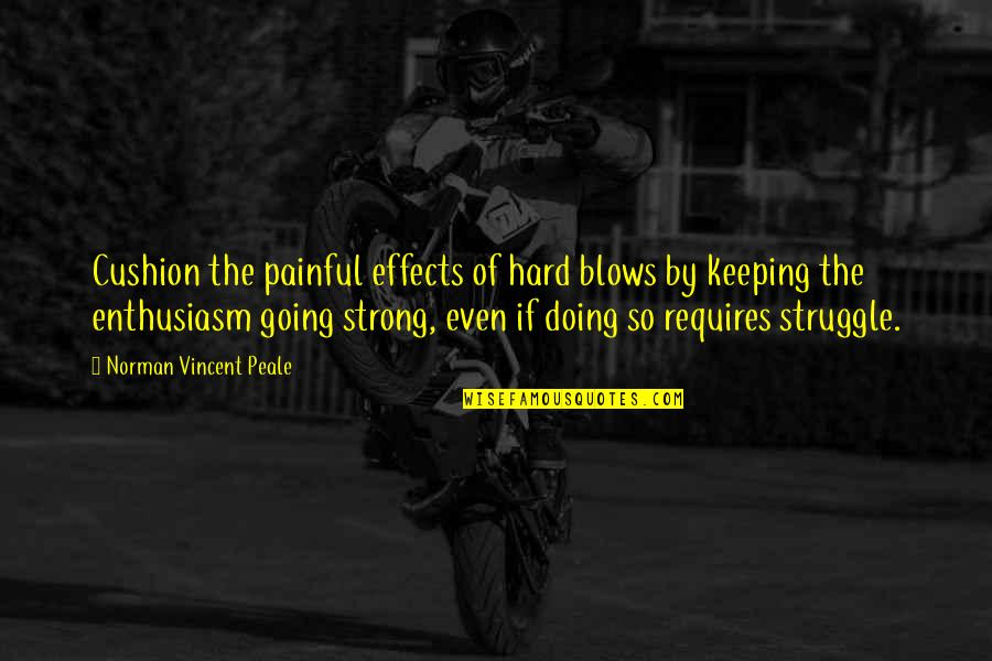 Even The Strong Quotes By Norman Vincent Peale: Cushion the painful effects of hard blows by
