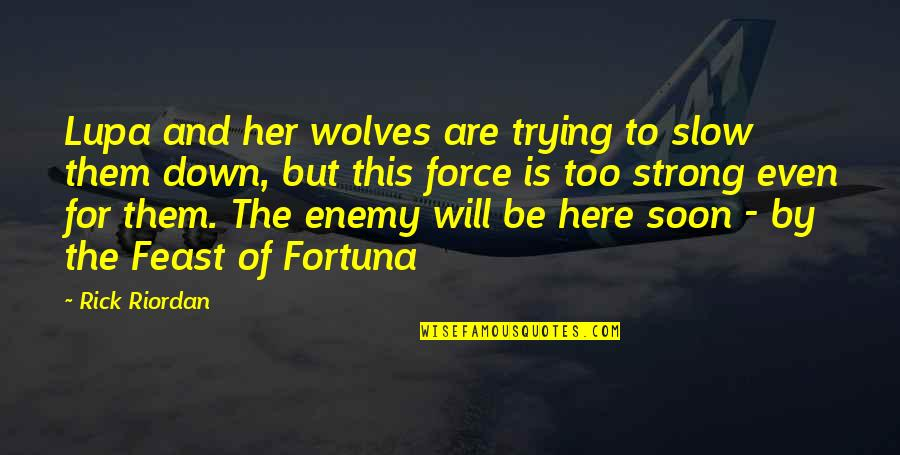 Even The Strong Quotes By Rick Riordan: Lupa and her wolves are trying to slow