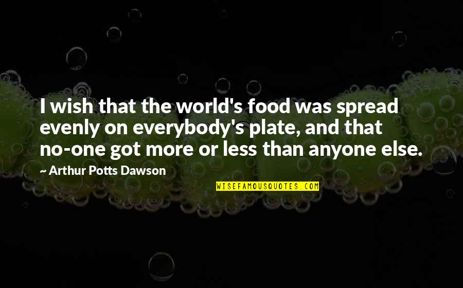 Evenly Quotes By Arthur Potts Dawson: I wish that the world's food was spread