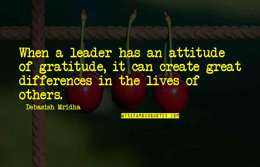 Evenly Quotes By Debasish Mridha: When a leader has an attitude of gratitude,