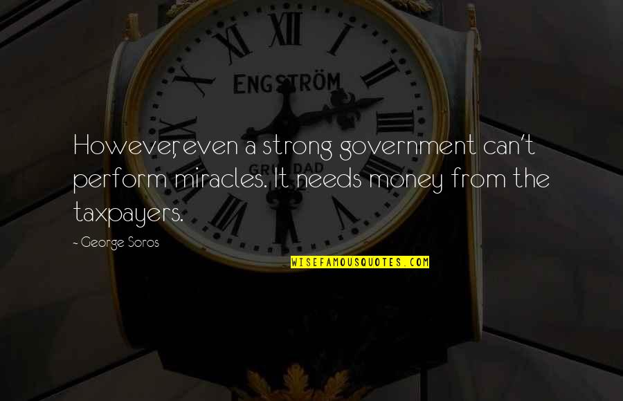 Evenly Quotes By George Soros: However, even a strong government can't perform miracles.
