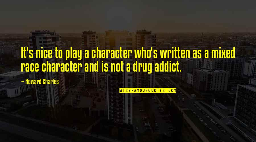 Evenly Quotes By Howard Charles: It's nice to play a character who's written