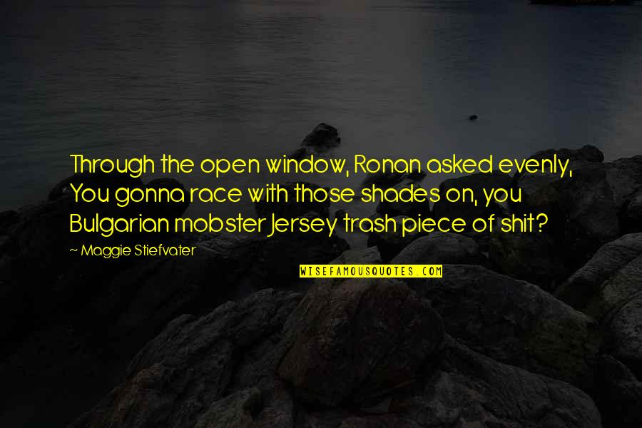 Evenly Quotes By Maggie Stiefvater: Through the open window, Ronan asked evenly, You