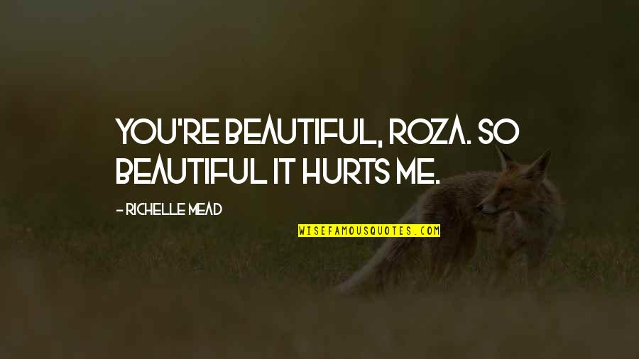 Evenly Quotes By Richelle Mead: You're beautiful, Roza. So beautiful it hurts me.
